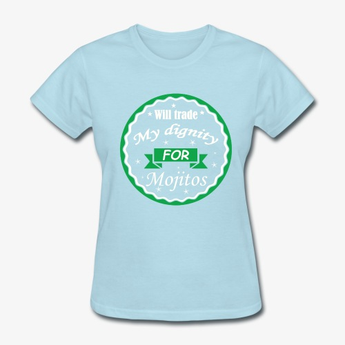 Trade dignity for mojitos - Women's T-Shirt