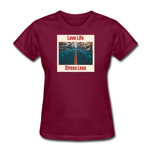 Love Life Stress Less - Women's T-Shirt