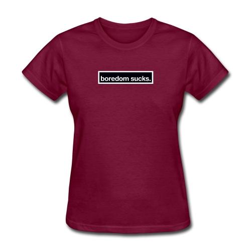 Boredom Sucks - Women's T-Shirt