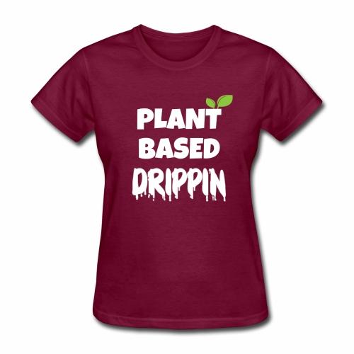 Plant Based Drippin - Women's T-Shirt