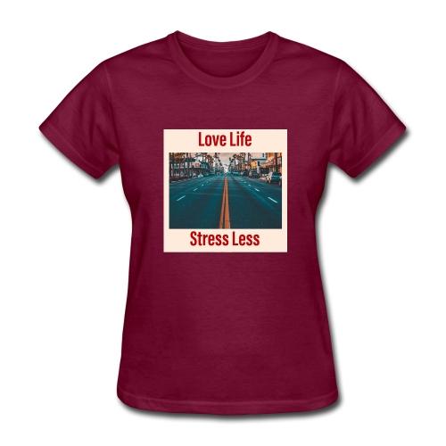 Love Life Stress Less - Women's T-Shirt