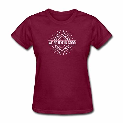 We Believe In Good - Women's T-Shirt