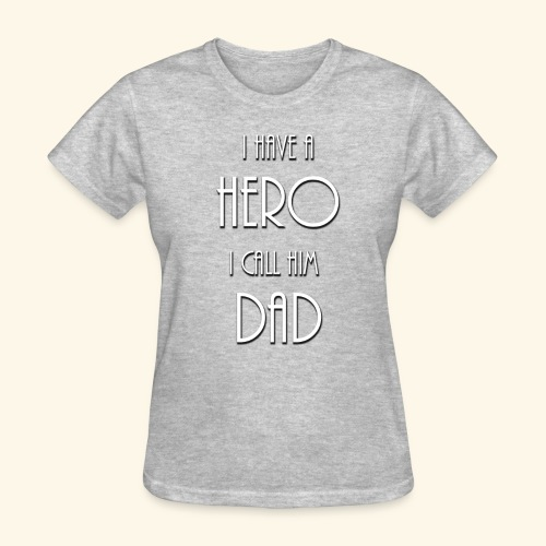 I have a Hero I call him Dad Shirt - Women's T-Shirt