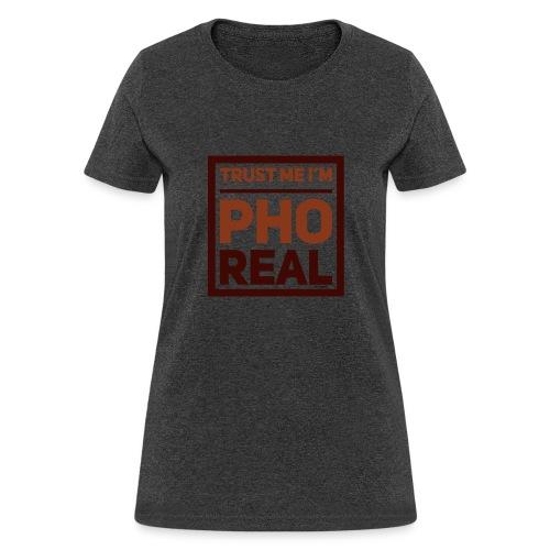 trust me i'm Pho Real - Women's T-Shirt