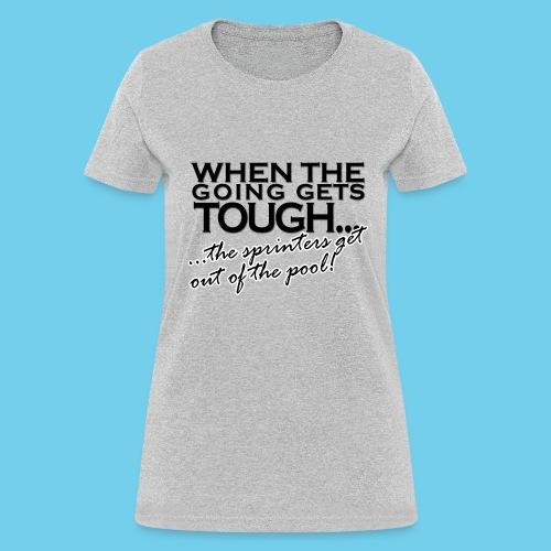 When the Going gets tough - Women's T-Shirt