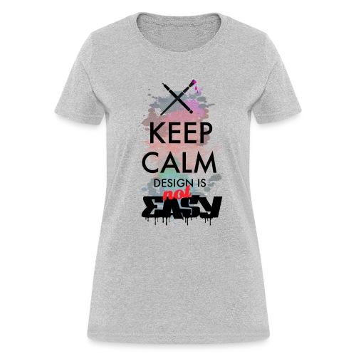 Design not easy - Women's T-Shirt