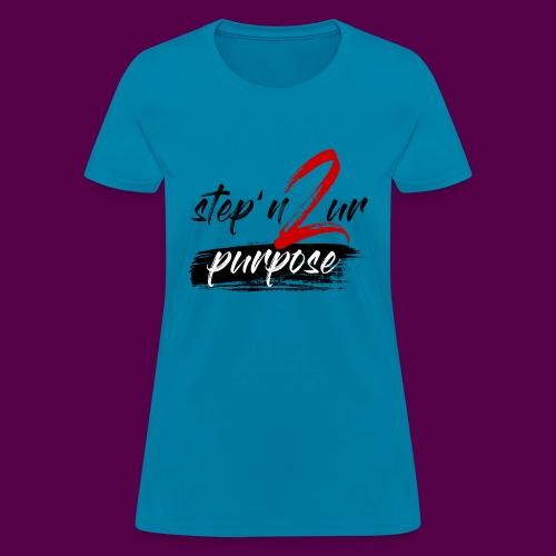 stepn2urpurpose - Women's T-Shirt