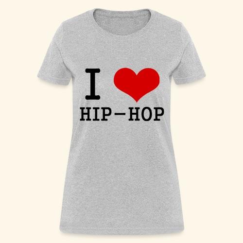 I love Hip-Hop - Women's T-Shirt