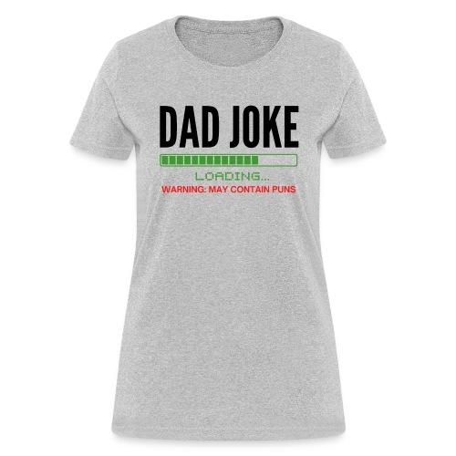 Dad Joke (loading bar) Warning: May Contain Puns - Women's T-Shirt