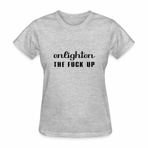 enligthen the F up - Women's T-Shirt