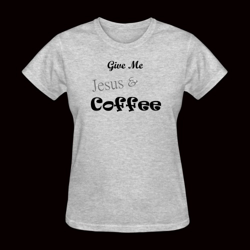 Give me Jesus and Coffee - Women's T-Shirt