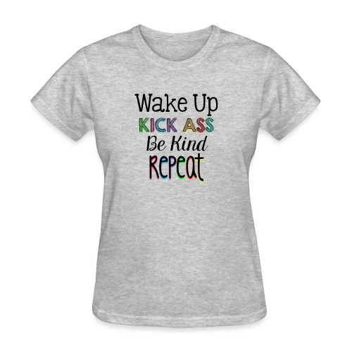 Wake Up Kick Ass Be Kind Repeat - Women's T-Shirt