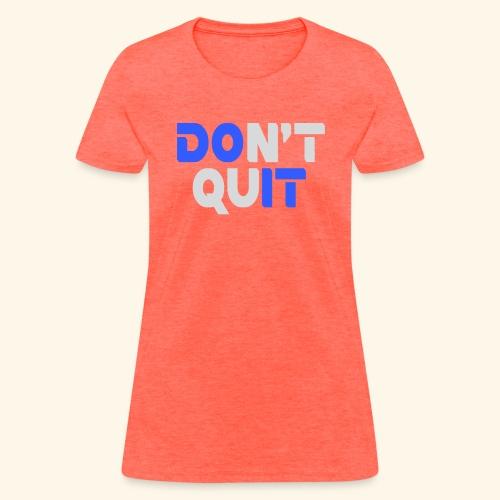 DON'T QUIT #2 - Women's T-Shirt