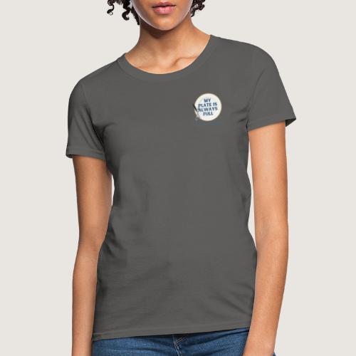 My Plate is Always Full - Women's T-Shirt