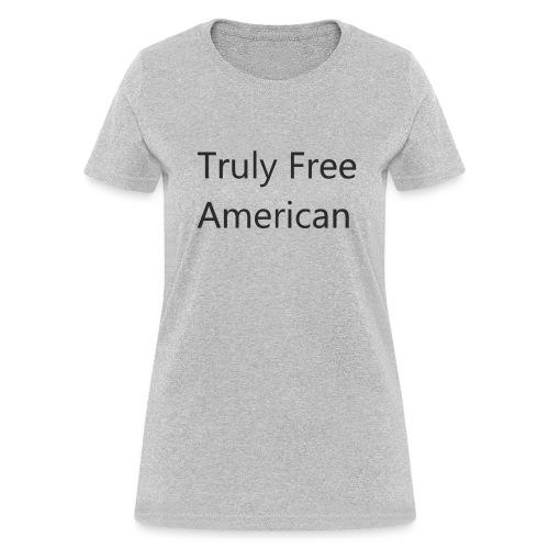 Truly Free American design1 - Women's T-Shirt