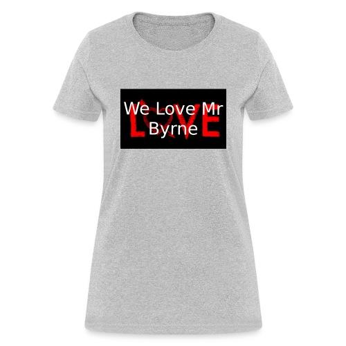 We Love Mr Byrne Tee - Women's T-Shirt