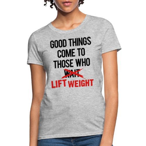Good Things Gym Motivation - Women's T-Shirt