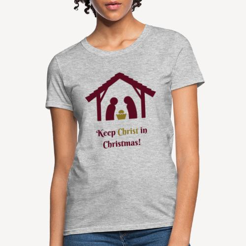 KEEP CHRIST IN CHRISTMAS - Women's T-Shirt