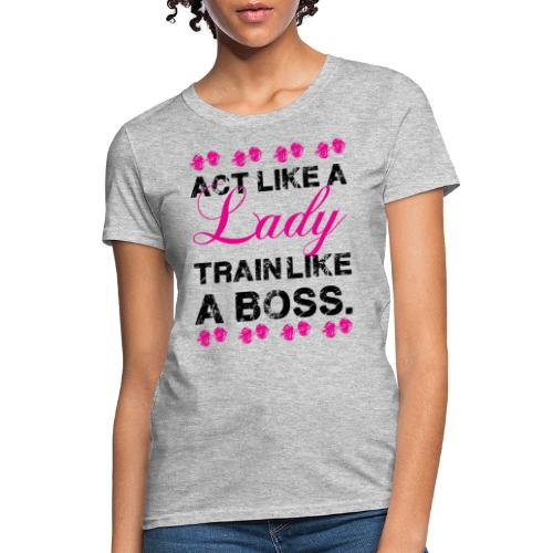 Act Like A Gym Motivation - Women's T-Shirt