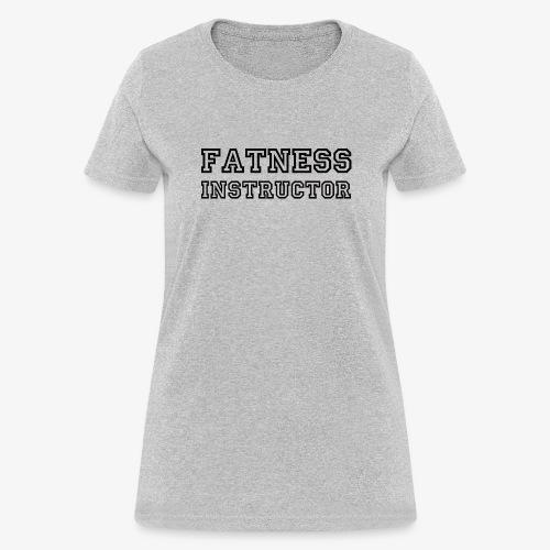 Fatness Instructor - Women's T-Shirt
