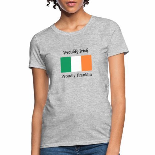 Proudly Irish, Proudly Franklin - Women's T-Shirt