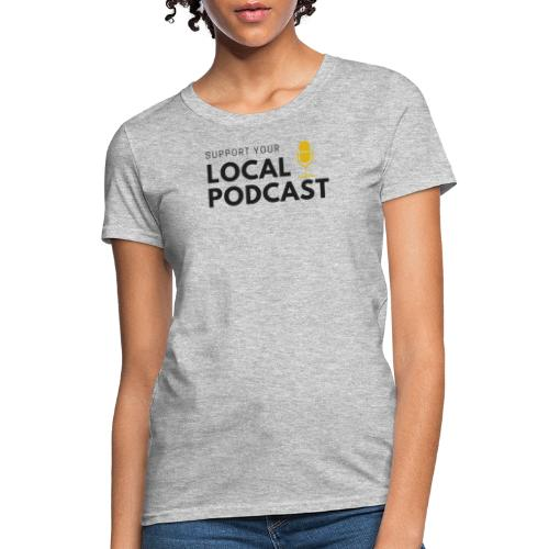 Support your Local Podcast - Women's T-Shirt