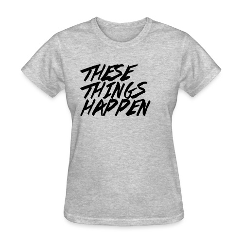 These Things Happen Vol. 2 - Women's T-Shirt