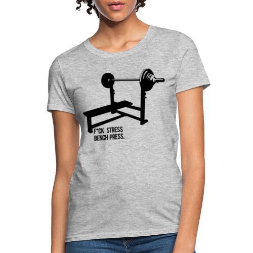 F*ck Stress bench press - Women's T-Shirt