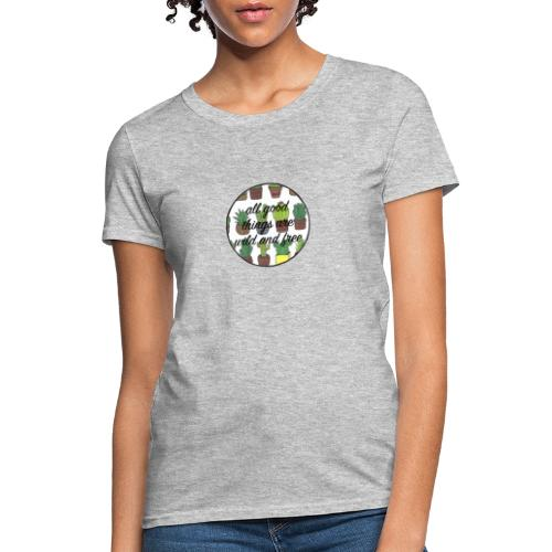 all good things are wild and free - Women's T-Shirt