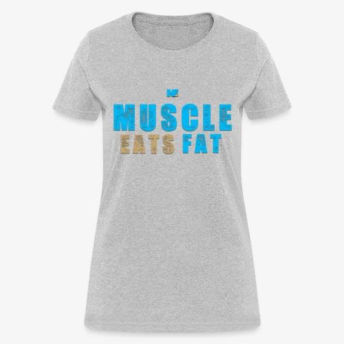 Muscle Eats Fat - Women's T-Shirt