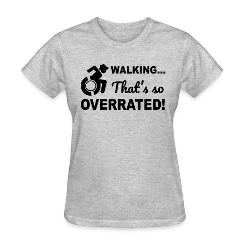 Walking that's so overrated for wheelchair users - Women's T-Shirt