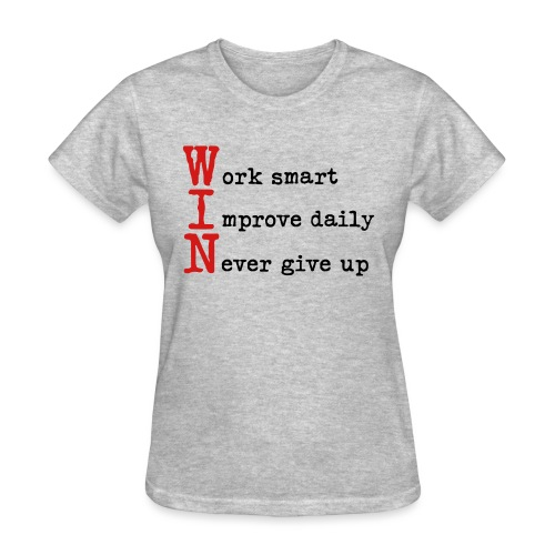 WIN - Work Smart Improve Daily Never Give Up - Women's T-Shirt