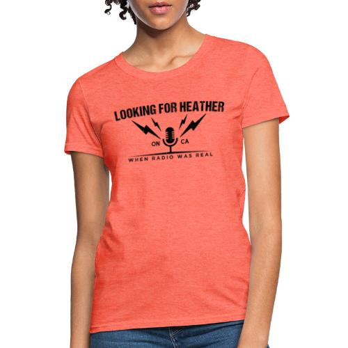 Looking For Heather - When Radio Was Real (Black) - Women's T-Shirt