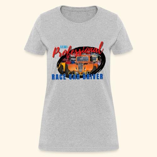 semi professional legends pretend race car driver - Women's T-Shirt