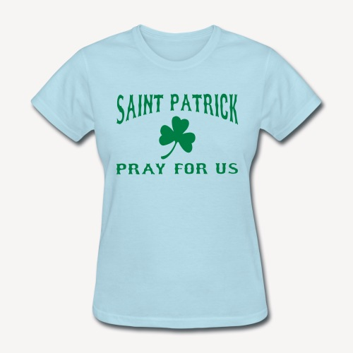 ST PATRICK PRAY FOR US - Women's T-Shirt
