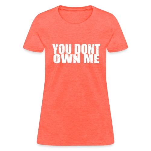 You don't own me white - Women's T-Shirt