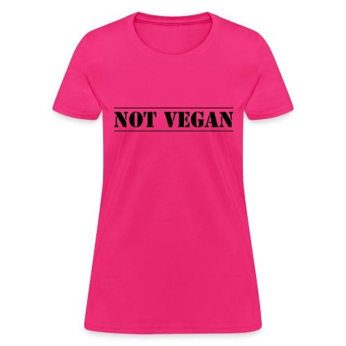 NOT VEGAN - Women's T-Shirt