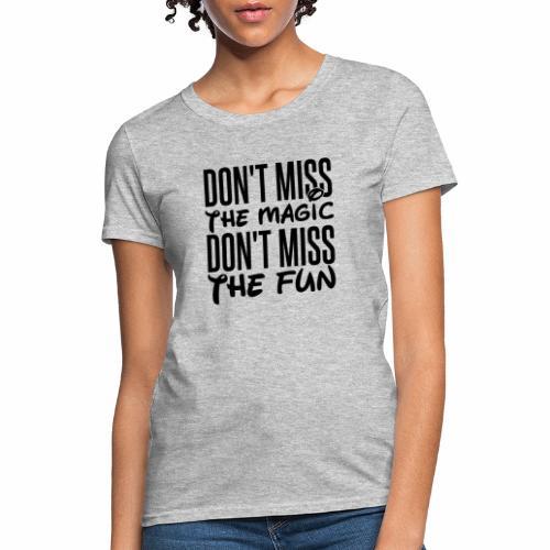Don't Miss the Magic - Women's T-Shirt