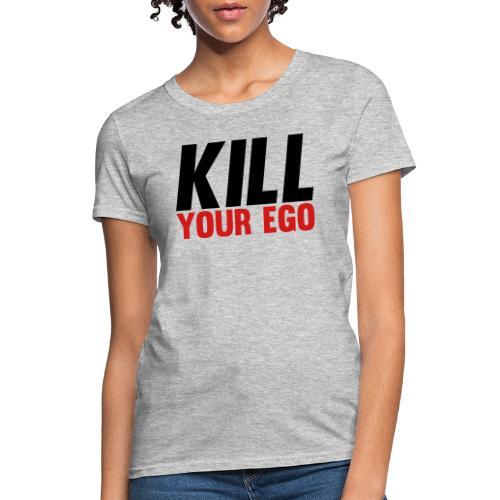 Kill Your Ego - Women's T-Shirt