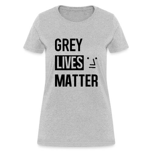 Grey Lives Matter - Women's T-Shirt
