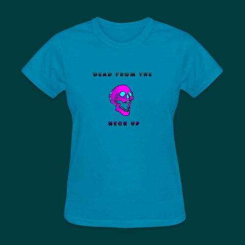 Dead from the neck up - Women's T-Shirt