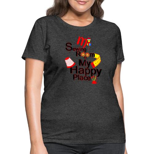 MY SEWING ROOM IS MY HAPPY PLACE - Women's T-Shirt