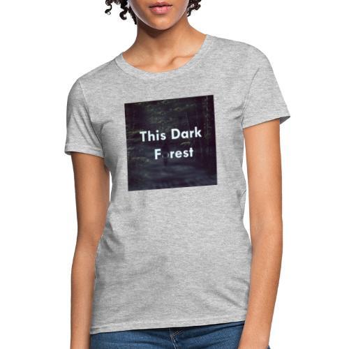 This Dark Forest - Women's T-Shirt