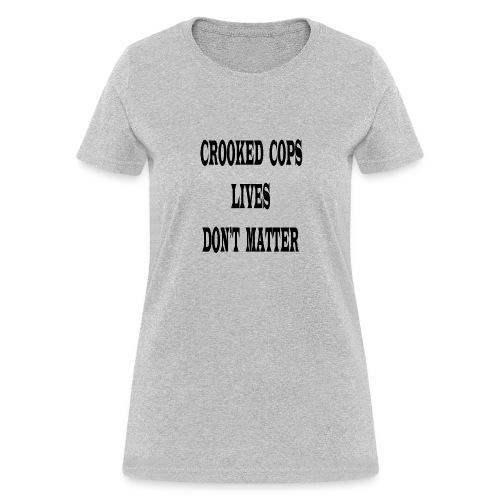 crooked cops - Women's T-Shirt