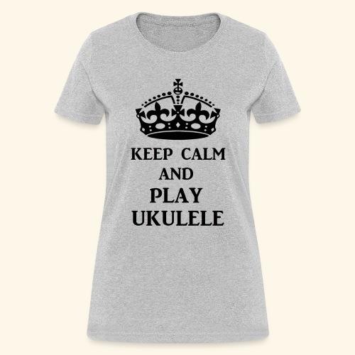 keep calm play ukulele bl - Women's T-Shirt