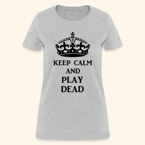 keep calm play dead blk - Women's T-Shirt