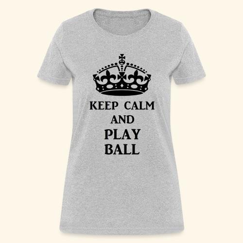 keep calm play ball blk - Women's T-Shirt