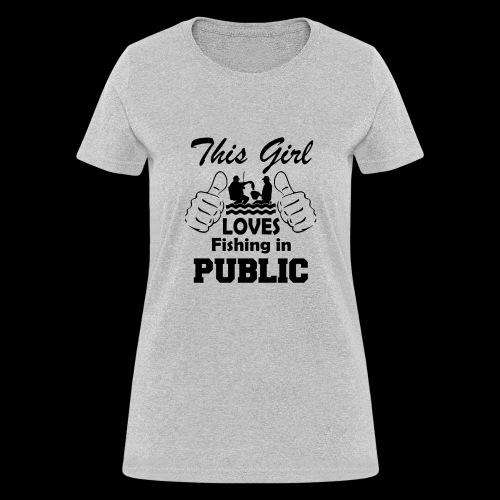 this girl loves fishing in public - Women's T-Shirt