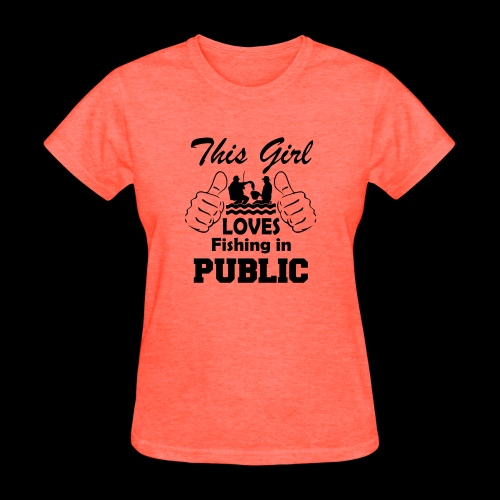 this girl loves fishing in public - Women's T-Shirt