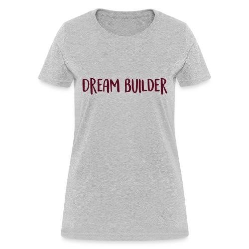 Dream Builder Declaration - Women's T-Shirt